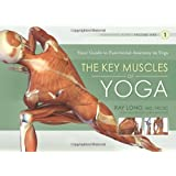 The Key Muscles of Yoga: Your Guide to Functional Anatomy in Yoga: 1