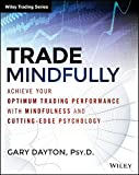 Trade Mindfully: Achieve Your Optimum Trading Performance with Mindfulness and Cutting Edge Psychology.