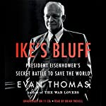 Ike's Bluff: President Eisenhower's Secret Battle to Save the World | Evan Thomas
