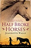 Half Broke Horses by Jeannette Walls front cover