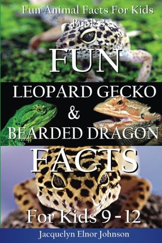Fun Leopard Gecko and Bearded Dragon Facts For Kids 9-12 (Fun Animal Facts for Kids) (Volume 3) (Gecko Dragon)