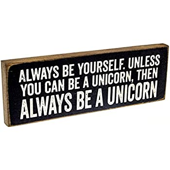 Always Be Yourself Unless You Can Be a Unicorn Wooden Sign