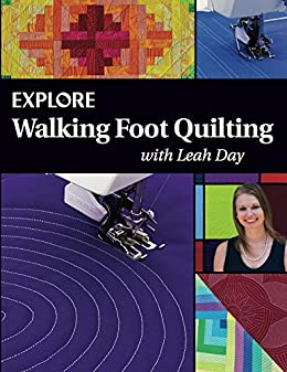 Explore Walking Foot Quilting With Leah Day Explore Machine Quilting Book 1