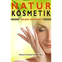 Naturkosmetik selbst gemacht inklusive Anti Aging Ratgeber Tipps (German Edition)