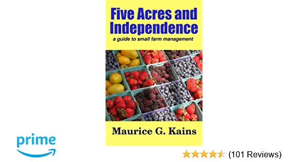 Amazon Com Five Acres And Independence Living With The Land Volume 2 9781533627506 Maurice G Kains Books