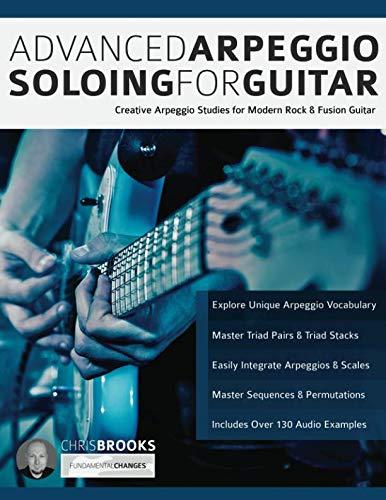 Advanced Arpeggio Soloing for Guitar: Creative Arpeggio Studies for Modern Rock & Fusion - Modern Fusion