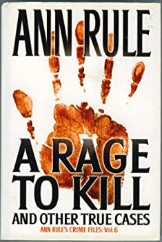 A Rage To Kill and Other True Cases: Anne Rule's Crime Files, Vol. 6 0671025341 Book Cover