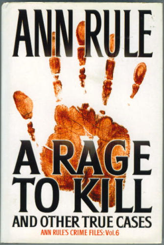 A Rage To Kill and Other True Cases: Anne Rule's Crime Files, Vol. 6 - Book #6 of the Crime Files