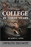 College in Three Years, John C. Attig, 0595219675