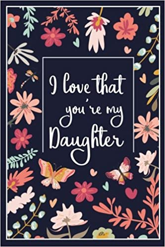 i love that youre my daughter lined blank journal with inspirational quotes daughter gift from mother journal for daughter lined blank journal with
