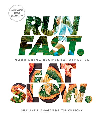 Run Fast. Eat Slow.: Nourishing Recipes for Athletes by Shalane Flanagan, Elyse Kopecky, Alan Weiner
