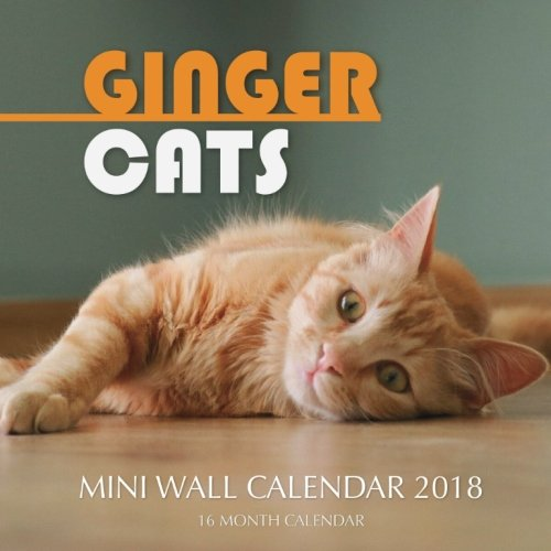 Ginger Cats Mini Wall Calendar 2018: 16 Month Calendar ebook