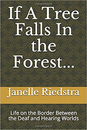 If A Tree Falls In The Forest...: Life on the Border Between the Deaf and  Hearing Worlds: Riedstra, Janelle: 9781973382591: Books - Amazon.ca