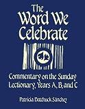The Word We Celebrate, Patricia D. Sanchez, 1556123027