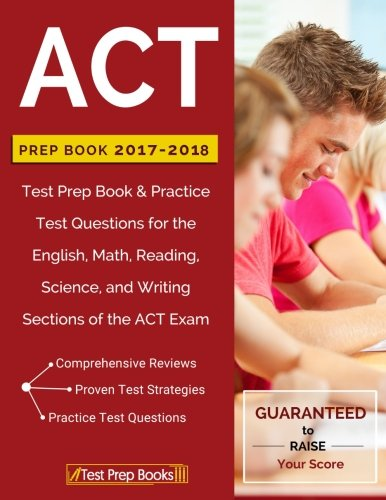 ACT Prep Book 2017-2018: Test Prep Book & Practice Test Questions for the English, Math, Reading, Science, and Writing Sections of the ACT Exam cover