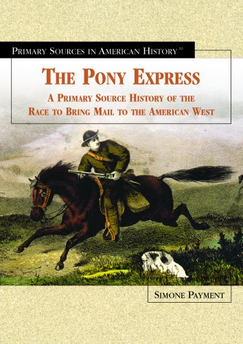 The Pony Express: A Primary Source History of the Race to Bring Mail to the American West (Primary Sources in American History)