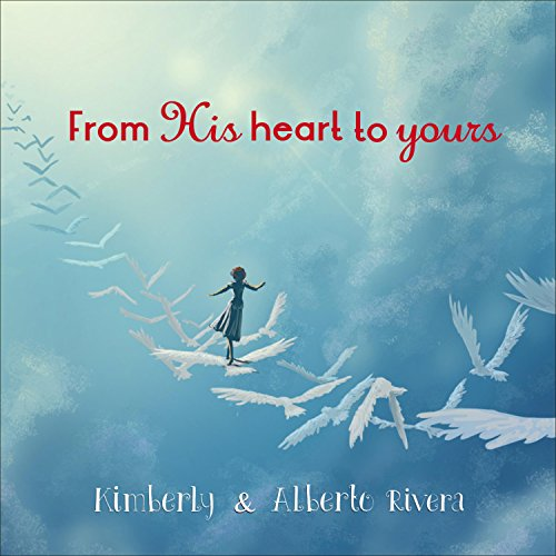 Kimberly & Alberto Rivera - From His Heart to Yours (2017)