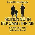 Meinen Sohn bekommt ihr nie: Flucht aus dem gelobten Land Hörbuch von Isabelle Neulinger Gesprochen von: Cathrin Bürger