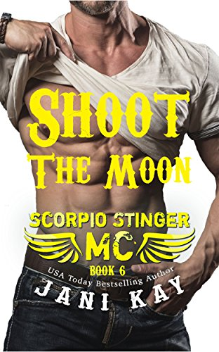 Shoot The Moon (Scorpio Stinger MC Book 6) by [Kay, Jani]