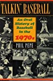 Talkin' Baseball: An Oral History of Baseball in the 1970s
