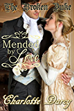 The Broken Duke: Mended by Love (Clean and Wholesome Regency Romance)