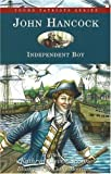 John Hancock: Independent Boy (Young Patriots series)