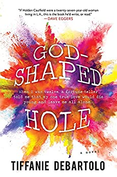 God-Shaped Hole: A Novel by [DeBartolo, Tiffanie]