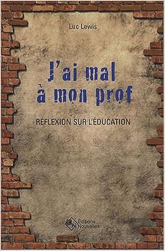 Google livres en pdf téléchargements gratuits J'ai mal à mon prof : Réflexion sur l'éducation by Luc Lewis in French PDF iBook 2923446062