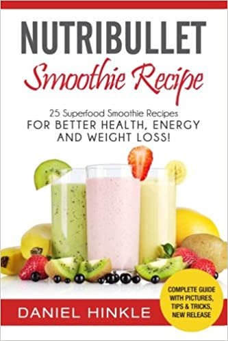 Book NutriBullet Smoothie Recipe: 25 Superfood Smoothie Recipes For Better Health, Energy and Weight Loss!: Volume 38 (DH Kitchen)