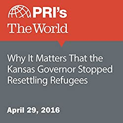 Why It Matters that the Kansas Governor Stopped Resettling Refugees