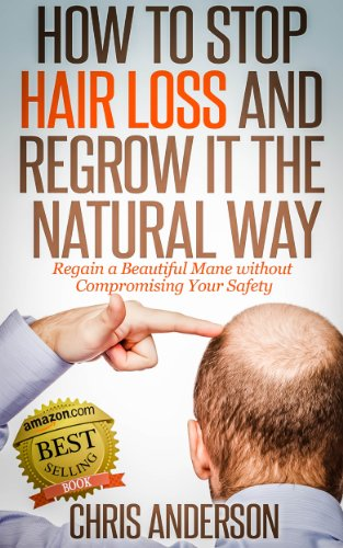Book: How to Stop Hair Loss and Regrow It the Natural Way - Regain a Beautiful Mane without Compromising Your Safety by Chris Anderson