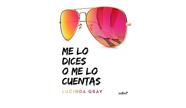 Me lo dices o me lo cuentas (Spanish Edition) - Kindle edition by Lucinda Gray. Literature & Fiction Kindle eBooks @ Amazon.com.