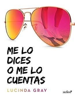 Me lo dices o me lo cuentas (Spanish Edition) by [Gray, Lucinda