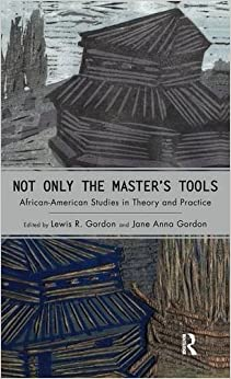 Book Not Only the Master's Tools: African American Studies in Theory and Practice (Cultural Politics & the Promise of Democracy)