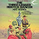 The Three-Legged Hootch Dancer: Tales of the Galactic Midway, Book 2 | Mike Resnick