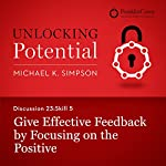 Discussion 23: Skill 5 - Give Effective Feedback by Focusing on the Positive | Michael K. Simpson, FranklinCovey