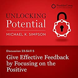 Discussion 23: Skill 5 - Give Effective Feedback by Focusing on the Positive