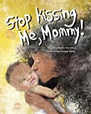 Stop Kissing Me, Mommy!, Nadine Chevolleau, 0991952502