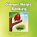 Ginger Helps Spikey, Amy Wilson Laing, 1456859129