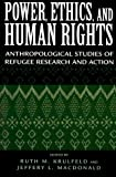 img - for Power, Ethics, and Human Rights: Anthropological Studies Of Refugee Research and Action book / textbook / text book