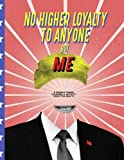 NEW RELEASE *** NEW RELEASE *** NEW RELEASE 3> No Higher Loyalty To Anyone But Me  A Donald Trump Coloring & Activity Book for Adults  Get some BIGGLY stress-relief from all the fake news!   Featuring lot's of pages full of laugh-out-loud a...