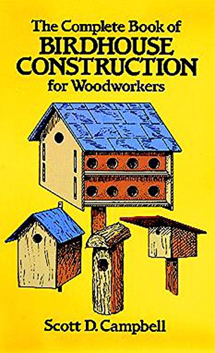 Woodworking Building Plans - The Complete Book of Birdhouse Construction for Woodworkers (Dover Woodworking)