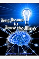 Using Dreams to Renew the Mind Kindle Edition