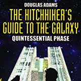 The Hitchhiker's Guide to the Galaxy, The Quintessential Phase (Dramatized)