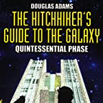 The Hitchhiker's Guide to the Galaxy, The Quintessential Phase (Dramatized) | Douglas Adams
