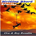 Writing Short Stories for Amazon, Magazines, and Other Publications: Easy Steps, How to Write Short Stories (Write Like You Mean It, Book 1) | Ora Rosalin,Bey Rosalin