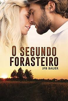 O Segundo Forasteiro (Amor e culpa em coincidências indesejadas do destino Livro 2) por [Bauer, JFB]