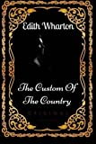 The Custom Of The Country: By Edith Wharton : Illustrated