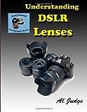 Understanding DSLR Lenses, Al Judge, 149059390X