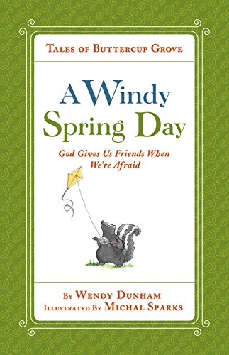 A Windy Spring Day: God Gives Us Friends When We're Afraid (Tales of Buttercup Grove)